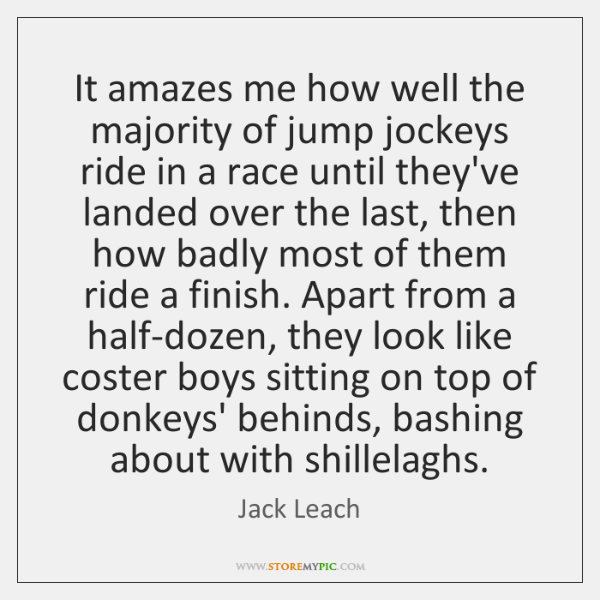 It amazes me how well the majority of jump jockeys ride in ...
