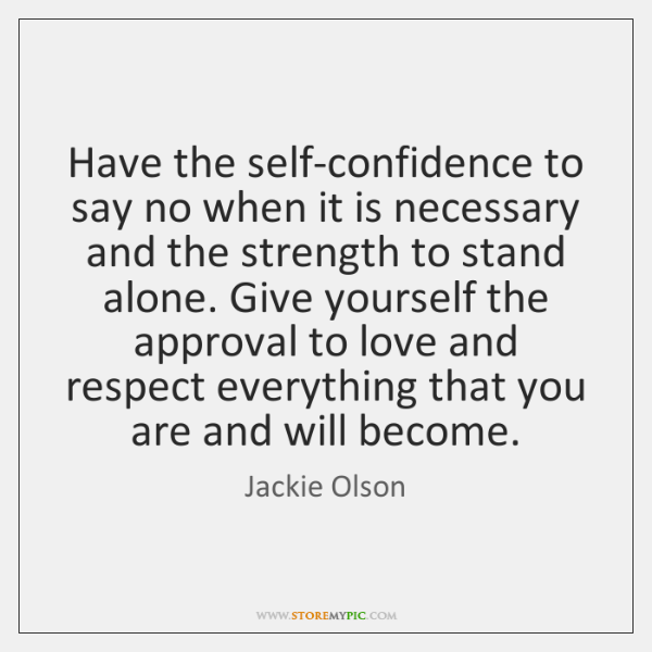 Have the self-confidence to say no when it is necessary and the ...