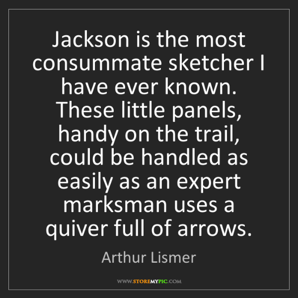 Arthur Lismer: Jackson is the most consummate sketcher I have ever known....