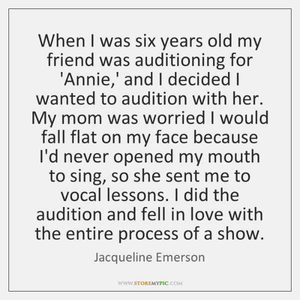 When I was six years old my friend was auditioning for 'Annie,...