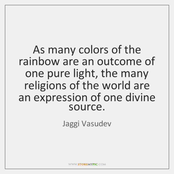 As many colors of the rainbow are an outcome of one pure ...