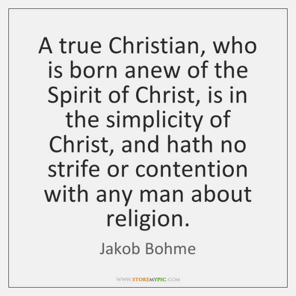 A true Christian, who is born anew of the Spirit of Christ, ...