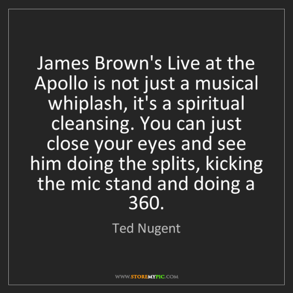 Ted Nugent: James Brown's Live at the Apollo is not just a musical...