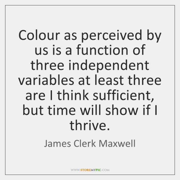 Colour as perceived by us is a function of three independent variables ...