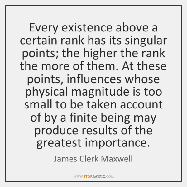 Every existence above a certain rank has its singular points; the higher ...