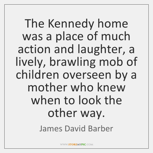 The Kennedy home was a place of much action and laughter, a ...