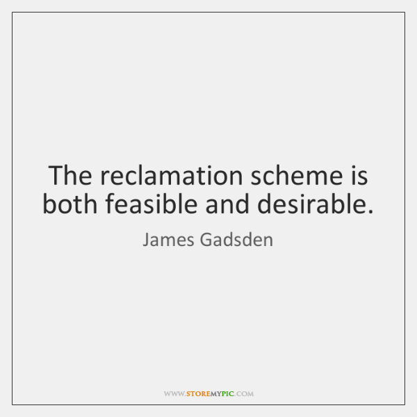 The reclamation scheme is both feasible and desirable.