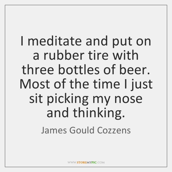 I meditate and put on a rubber tire with three bottles of ...