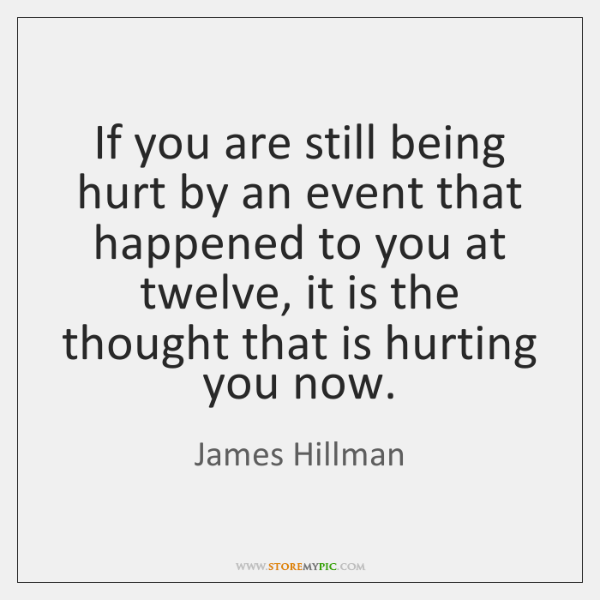 If you are still being hurt by an event that happened to ...