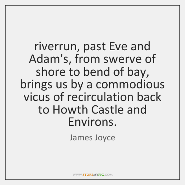 riverrun, past Eve and Adam's, from swerve of shore to bend of ...