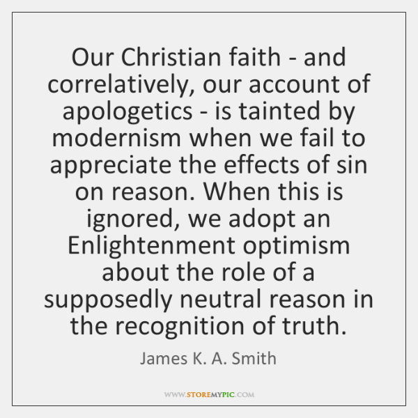 Our Christian faith - and correlatively, our account of apologetics - is ...