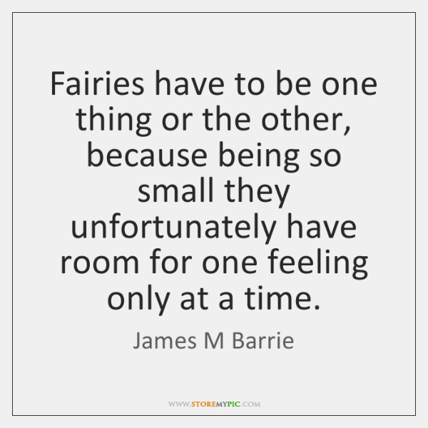 Fairies have to be one thing or the other, because being so ...