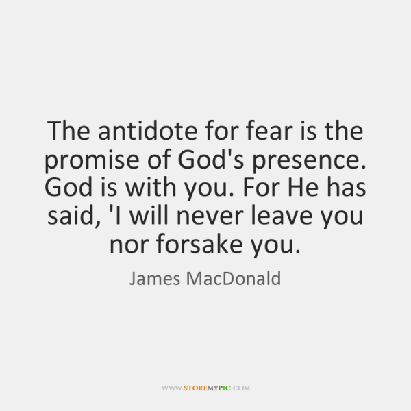 The antidote for fear is the promise of God's presence. God is ...