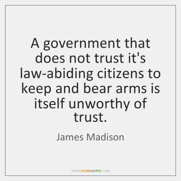 A government that does not trust it's law-abiding citizens to keep and ...