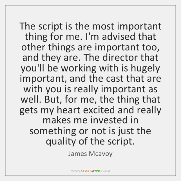 The script is the most important thing for me. I'm advised that ...
