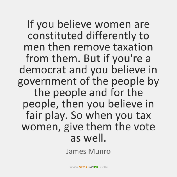 If you believe women are constituted differently to men then remove taxation ...