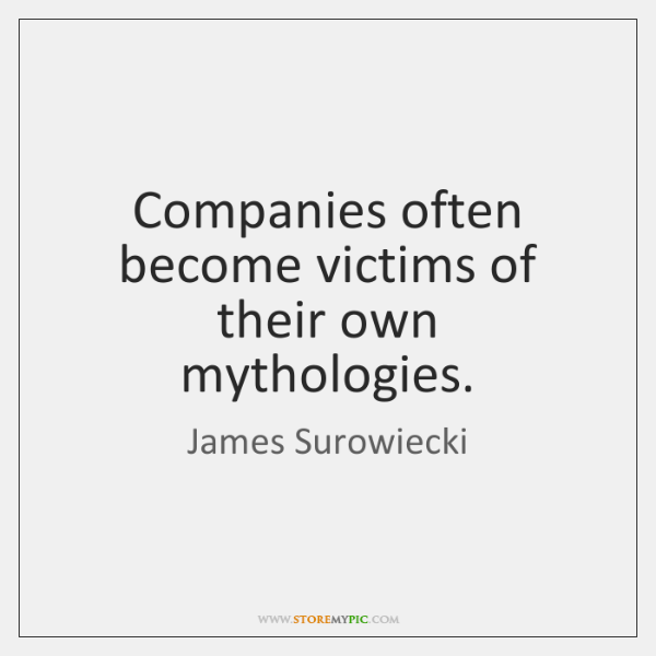 Companies often become victims of their own mythologies.