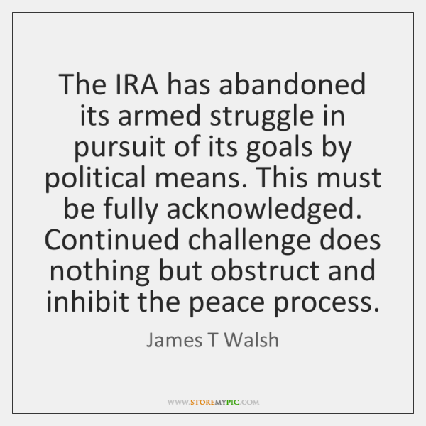 The IRA has abandoned its armed struggle in pursuit of its goals ...