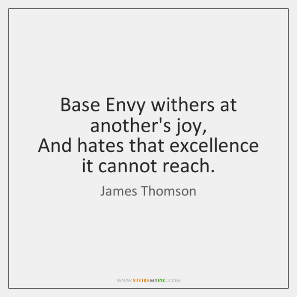 Base Envy withers at another's joy,   And hates that excellence it cannot ...