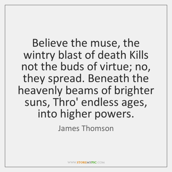 Believe the muse, the wintry blast of death Kills not the buds ...