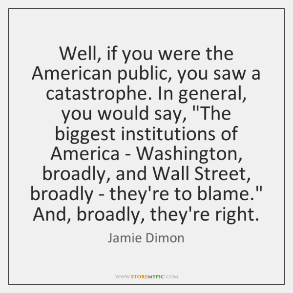 Well, if you were the American public, you saw a catastrophe. In ...