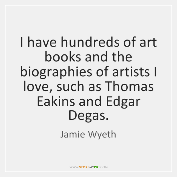 I have hundreds of art books and the biographies of artists I ...