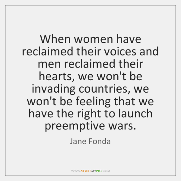 When women have reclaimed their voices and men reclaimed their hearts, we ...