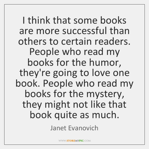 I think that some books are more successful than others to certain ...