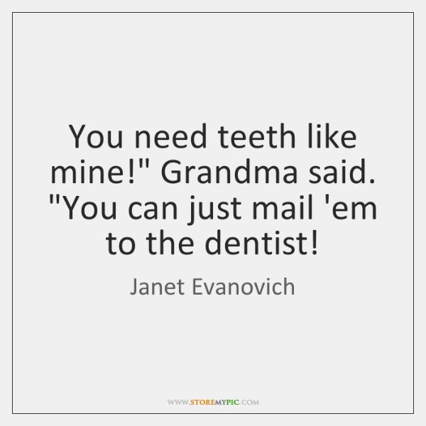 "You need teeth like mine!"" Grandma said. ""You can just mail 'em ..."