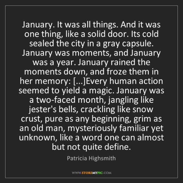 Patricia Highsmith: January. It was all things. And it was one thing, like...