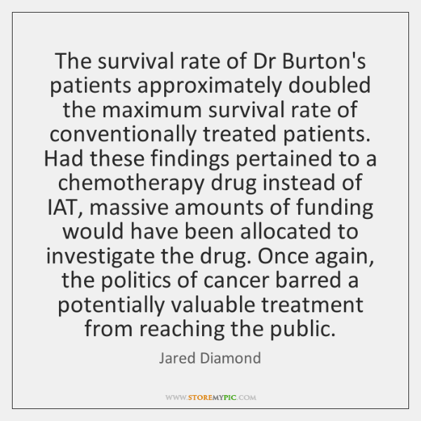 The survival rate of Dr Burton's patients approximately doubled the maximum survival ...