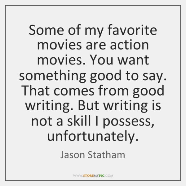 Some of my favorite movies are action movies. You want something good ...