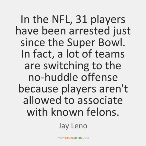 In the NFL, 31 players have been arrested just since the Super Bowl. ...