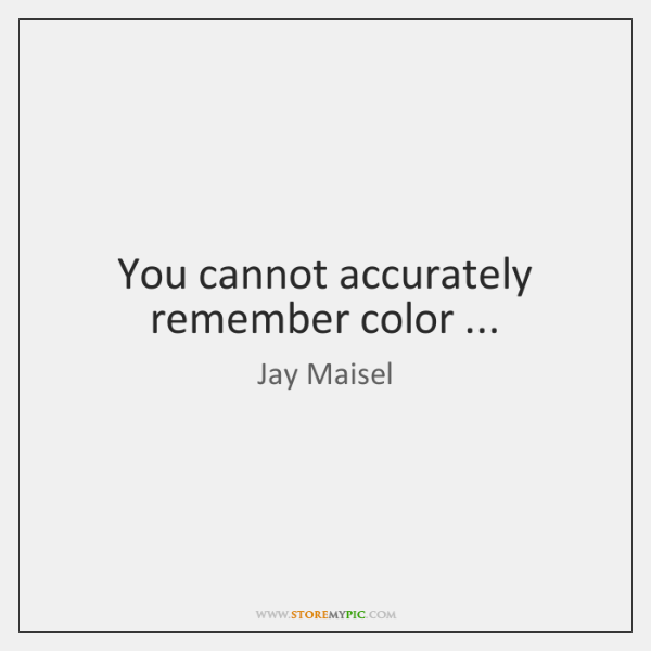 You cannot accurately remember color ...