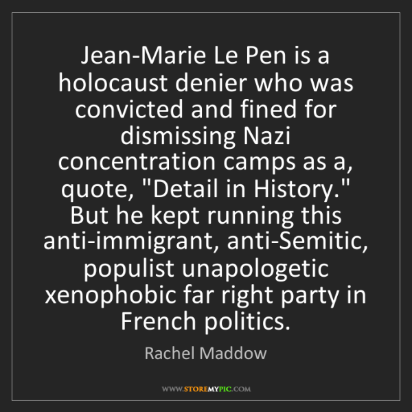 Rachel Maddow: Jean-Marie Le Pen is a holocaust denier who was convicted...