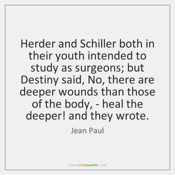 Herder and Schiller both in their youth intended to study as surgeons; ...