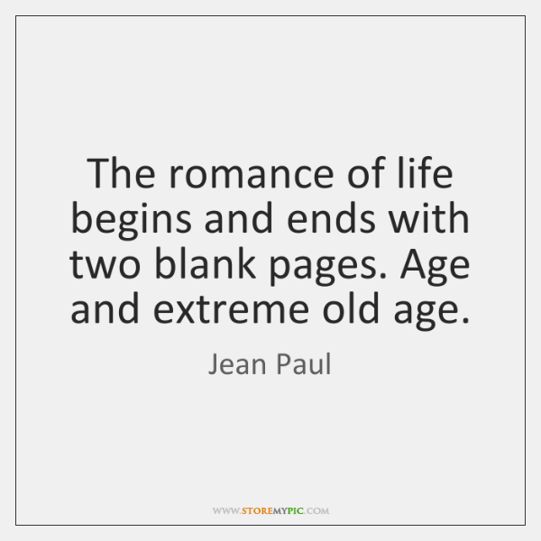 The romance of life begins and ends with two blank pages. Age ...