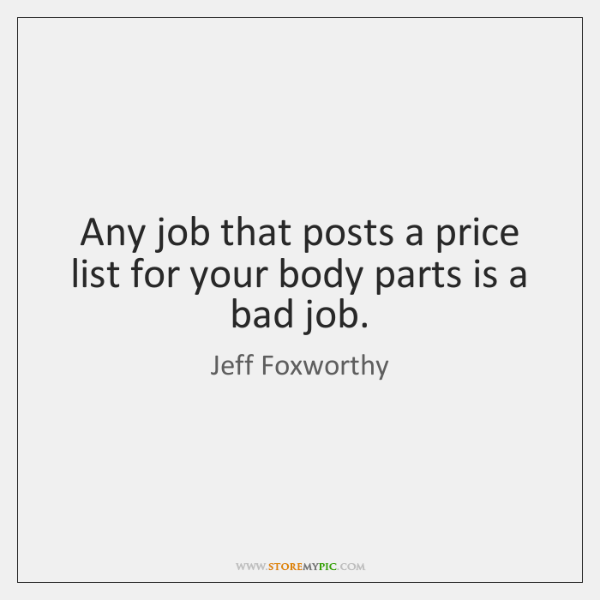 Any job that posts a price list for your body parts is ...