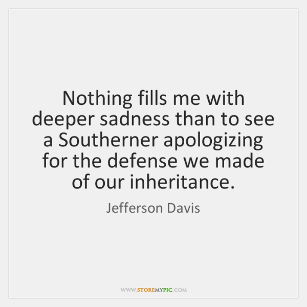 Nothing fills me with deeper sadness than to see a Southerner apologizing ...