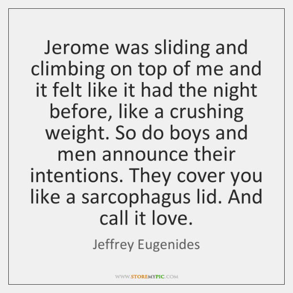 Jerome was sliding and climbing on top of me and it felt ...