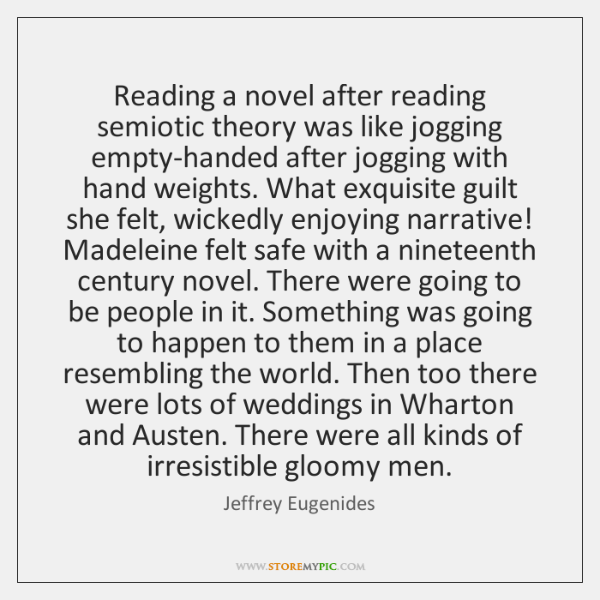 Reading a novel after reading semiotic theory was like jogging empty-handed after ...