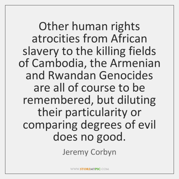 Other human rights atrocities from African slavery to the killing fields of ...