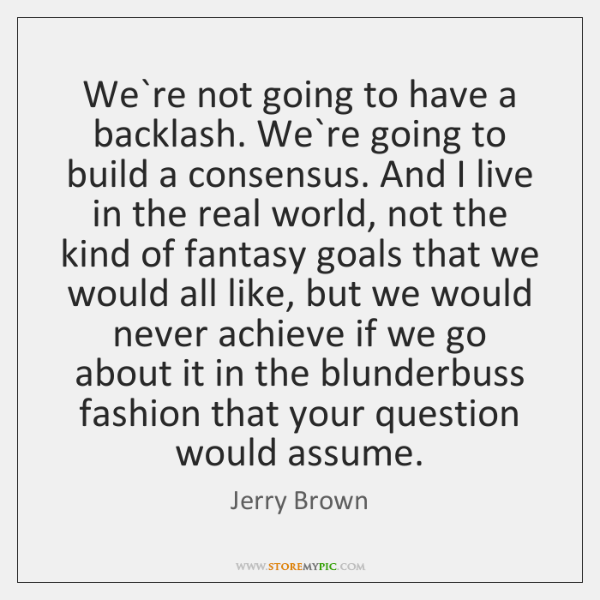 We`re not going to have a backlash. We`re going to ...