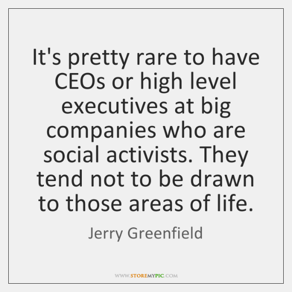 It's pretty rare to have CEOs or high level executives at big ...
