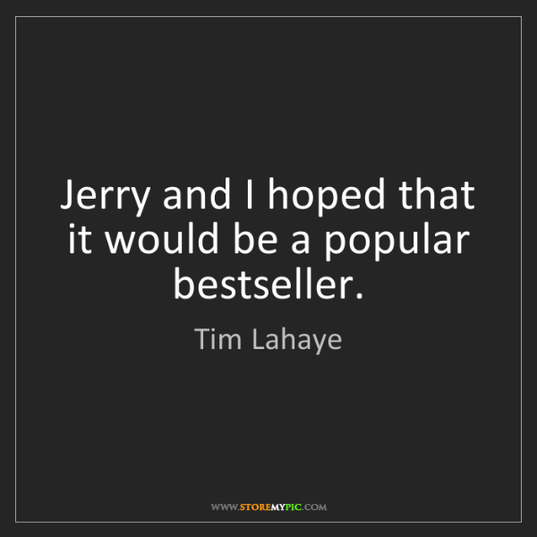 Tim Lahaye: Jerry and I hoped that it would be a popular bestseller.