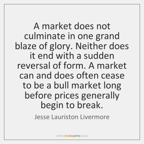 A market does not culminate in one grand blaze of glory. Neither ...