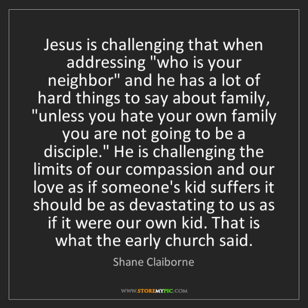 "Shane Claiborne: Jesus is challenging that when addressing ""who is your..."