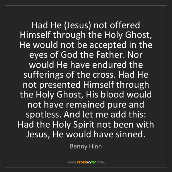 Benny Hinn: Had He (Jesus) not offered Himself through the Holy Ghost,...