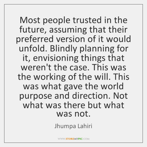 Most people trusted in the future, assuming that their preferred version of ...