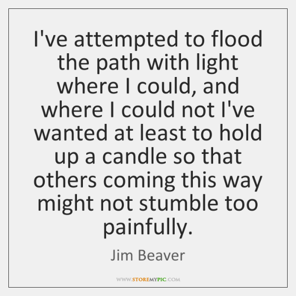 I've attempted to flood the path with light where I could, and ...